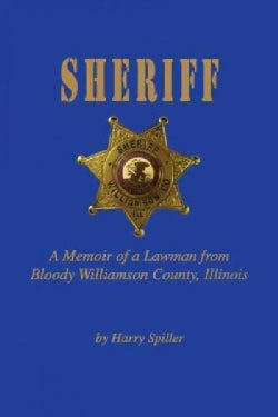 Sheriff: A Memoir of a Lawman from Bloody Williams County, Illinois (Paperback)