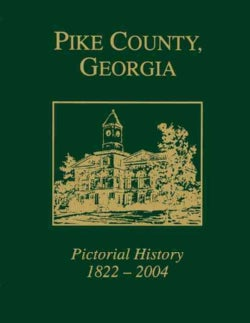 Pike County, Georgia Pictorial History 1822-2004 (Paperback)