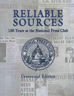 Reliable Sources: 100 Years at the National Press Club (Paperback)