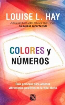 Colores y numeros / Colors and Numbers: Guia personal para obtener vibraciones positivas en la vida diaria / Your... (Paperback)