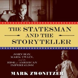 The Statesman and the Storyteller: John Hay, Mark Twain, and the Rise of American Imperialism (CD-Audio)