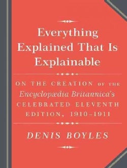 Everything Explained That Is Explainable!: The Creation of the Encyclopedia Britannicas Celebrated Eleventh E... (CD-Audio)