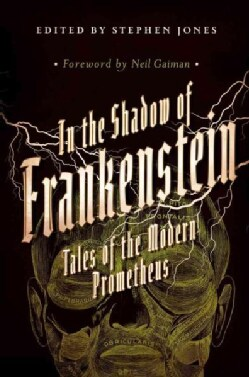 In the Shadow of Frankenstein: Tales of the Modern Prometheus (Hardcover)