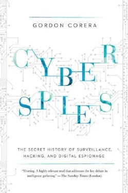 Cyberspies: The Secret History of Surveillance, Hacking, and Digital Espionage (Hardcover)
