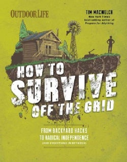 How to Survive Off the Grid: From Backyard Homesteads to Bunkers (and Everything in Between) (Paperback)