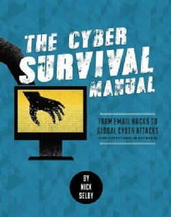 Cyber Survival Manual: From Identity Theft to the Digital Apocalypse and Everything in Between (Paperback)