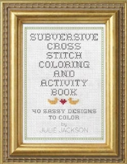 Subversive Cross Stitch: 40 Ways to Stop Freaking Out (Paperback)