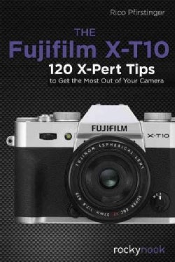 The Fujifilm X-T10: 115 X-Pert Tips to Get the Most Out of Your Camera (Paperback)