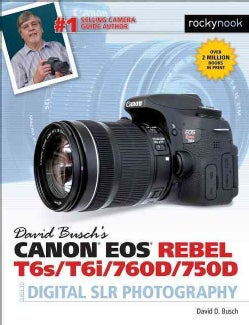 David Busch's Canon Eos Rebel T6s / T6i / 760d / 750d Guide to Digital Slr Photography (Paperback)