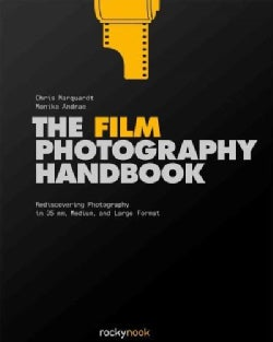 The Film Photography Handbook: Rediscovering Photography in 35mm, Medium, and Large Format (Hardcover)