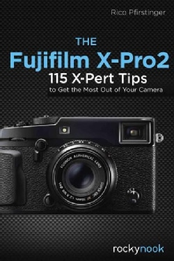 The Fujifilm X-pro2: 115 X-pert Tips to Get the Most Out of Your Camera (Paperback)