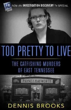 Too Pretty to Live: The Catfishing Murders of East Tennessee (Paperback)
