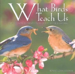 What Birds Teach Us: Life's Lessons Learned from Our Feathered Friends (Hardcover)