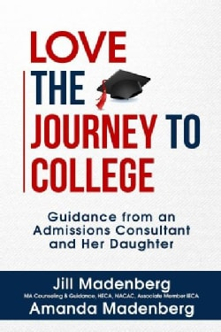 Love the Journey to College: Guidance from an Admissions Consultant and Her Daughter (Paperback)
