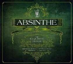 Absinthe: The Exquisite Elixir (Paperback)