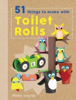 51 Things to Make With Cardboard Tubes (Hardcover)