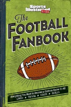 Sports Illustrated Kids the Football Fanbook: Everything You Need to Become a Gridiron Know-it-all (Hardcover)