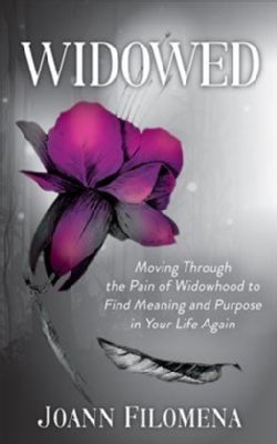 Widowed: Moving Through the Pain of Widowhood to Find Meaning and Purpose in Your Life Again (Paperback)