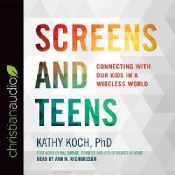 Screens and Teens: Connecting With Our Kids in a Wireless World (CD-Audio)