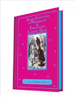 Alice's Adventures in Wonderland & Through the Looking-glass: An Illustrated Classic (Hardcover)