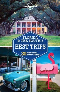 Lonely Planet Florida & the South's Best Trips: 30 Amazing Road Trips (Paperback)
