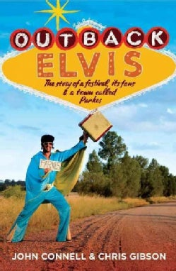 Outback Elvis: The Story of a Festival, Its Fans & a Town Called Parkes (Paperback)