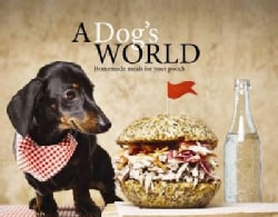 A Dog's World: Homemade Meals for Your Pooch (Hardcover)