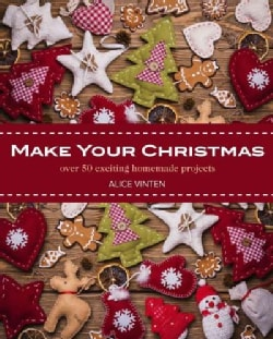 Make Your Christmas: Over 50 Exciting Homemade Projects (Paperback)