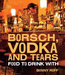 Borsch, Vodka and Tears: Food to Drink With (Hardcover)