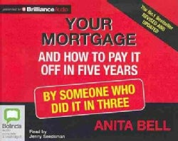 Your Mortgage and How to Pay It Off in Five Years: By Someone Who Did It in Three (CD-Audio)