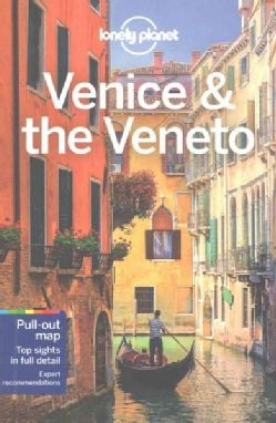 Lonely Planet Venice & the Veneto: Pull-Out Maps, Top Sights in Full Detail, Expert Recommendations