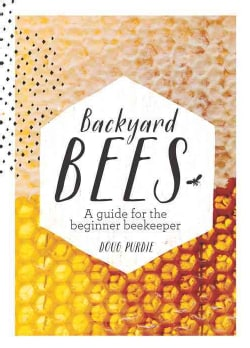 Backyard Bees: A Guide for the Beginner Beekeeper (Hardcover)
