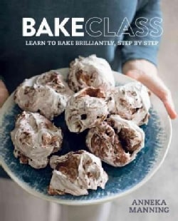 Bakeclass: Learn to Bake Brilliantly Step by Step (Hardcover)