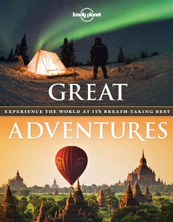 Lonely Planet Great Adventures: Experience the World at It's Breath-Taking Best (Paperback)