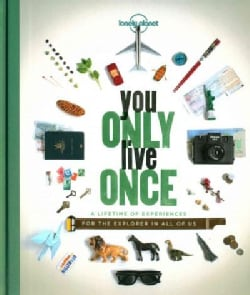 Lonely Planet You Only Live Once: A Lifetime of Experiences for the Explorer in All of Us (Hardcover)