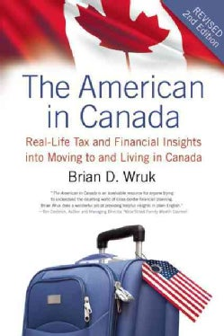 The American in Canada: Real-Life Tax and Financial Insights into Moving to and Living in Canada? (Paperback)