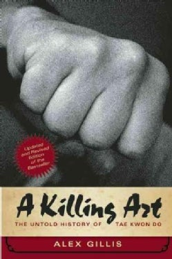 A Killing Art: The Untold History of Tae Kwon Do (Paperback)