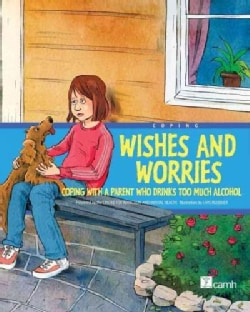 Wishes and Worries: Coping with a Parent Who Drinks Too Much Alcohol (Hardcover)
