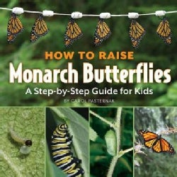 How to Raise Monarch Butterflies: A Step-by-Step Guide for Kids (Paperback)