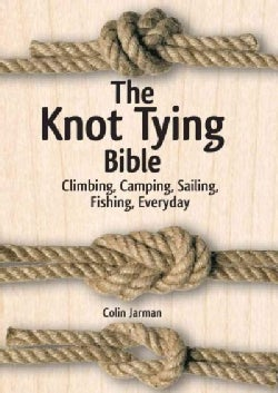 The Knot Tying Bible: Climbing, Camping, Sailing, Fishing, Everyday (Hardcover)