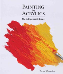 Painting in Acrylics: The Indispensable Guide (Hardcover)