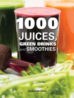 1000 Juices, Green Drinks and Smoothies (Hardcover)