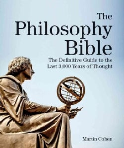 The Philosophy Bible: The Definitive Guide to the Last 3,000 Years of Thought (Paperback)