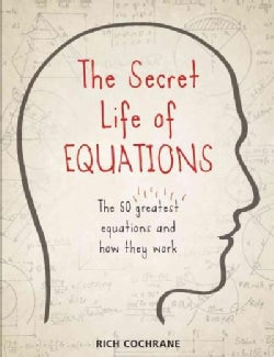 The Secret Life of Equations: The 50 Greatest Equations and How They Work (Paperback)