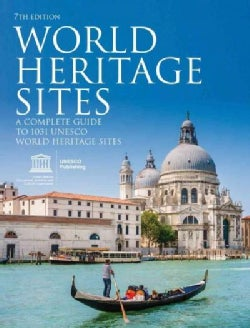 World Heritage Sites: A Complete Guide to 1031 UNESCO World Heritage Sites (Paperback)
