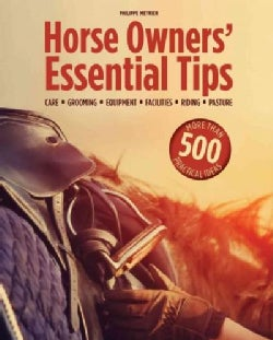 Horse Owners' Essential Tips: Care, Grooming, Equipment, Facilities, Riding, Pasture: More Than 500 Practical Ideas (Paperback)