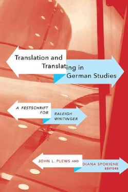 Translation and Translating in German Studies: A Festschrift for Raleigh Whitinger (Hardcover)