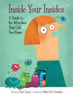 Inside Your Insides: A Guide to the Microbes That Call You Home (Hardcover)