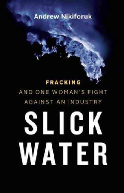 Slick Water: Fracking and One Insider's Stand Against the World's Most Powerful Industry (Hardcover)