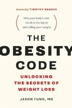 The Obesity Code: Unlocking the Secrets of Weight Loss (Paperback)
